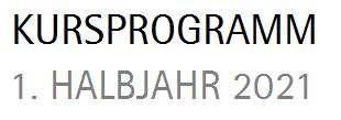KURS 2021 PROGRAMM | 1. HALBJAHR